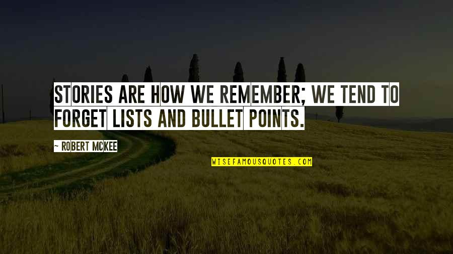 Bullet Quotes By Robert McKee: Stories are how we remember; we tend to