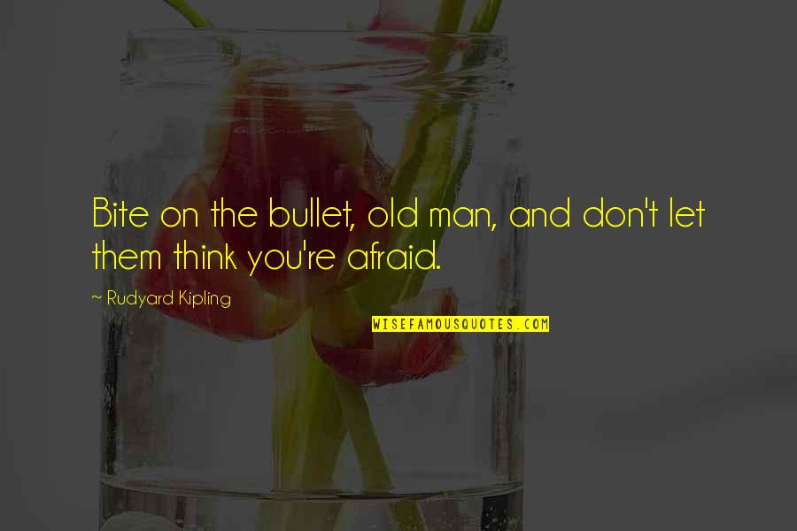 Bullet Quotes By Rudyard Kipling: Bite on the bullet, old man, and don't
