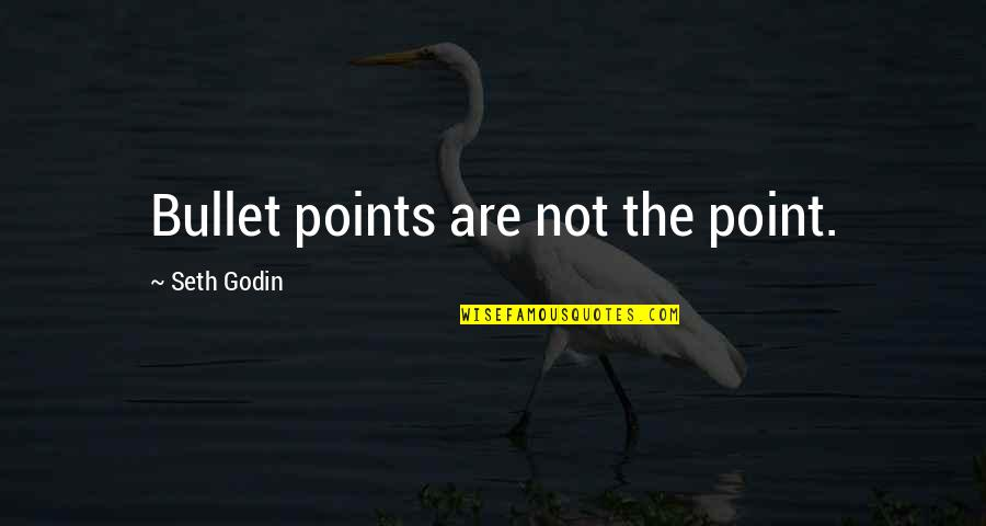 Bullet Quotes By Seth Godin: Bullet points are not the point.