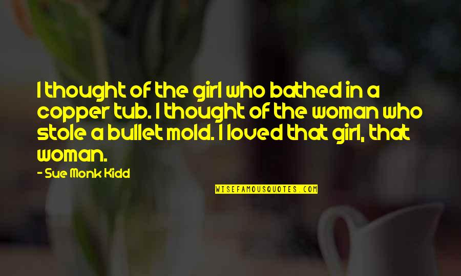 Bullet Quotes By Sue Monk Kidd: I thought of the girl who bathed in