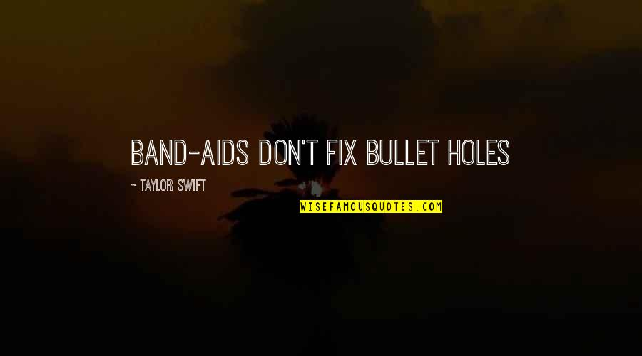 Bullet Quotes By Taylor Swift: Band-aids don't fix bullet holes