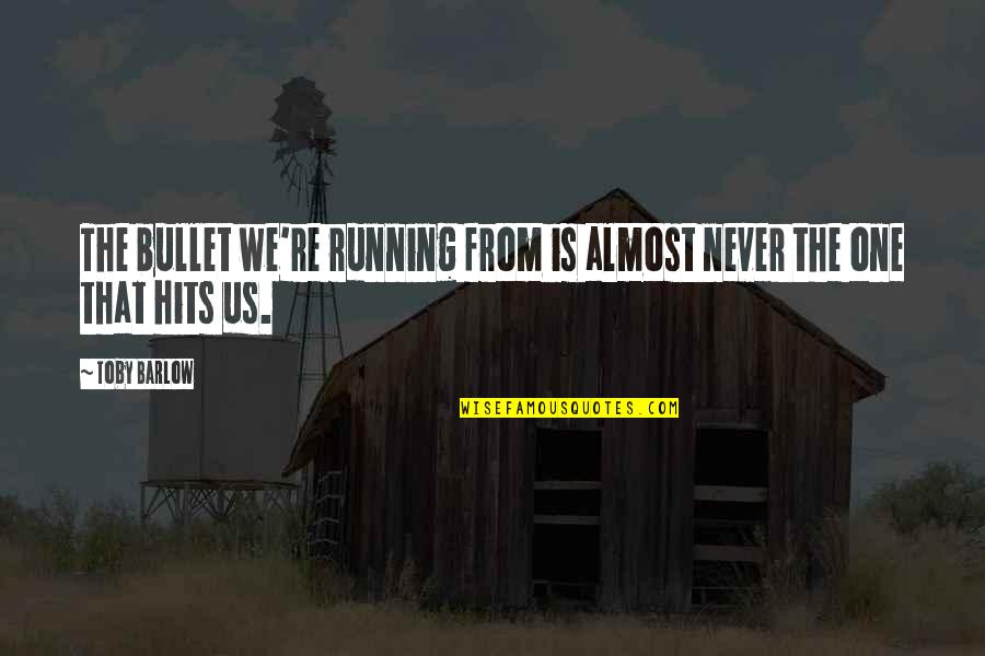 Bullet Quotes By Toby Barlow: The bullet we're running from is almost never