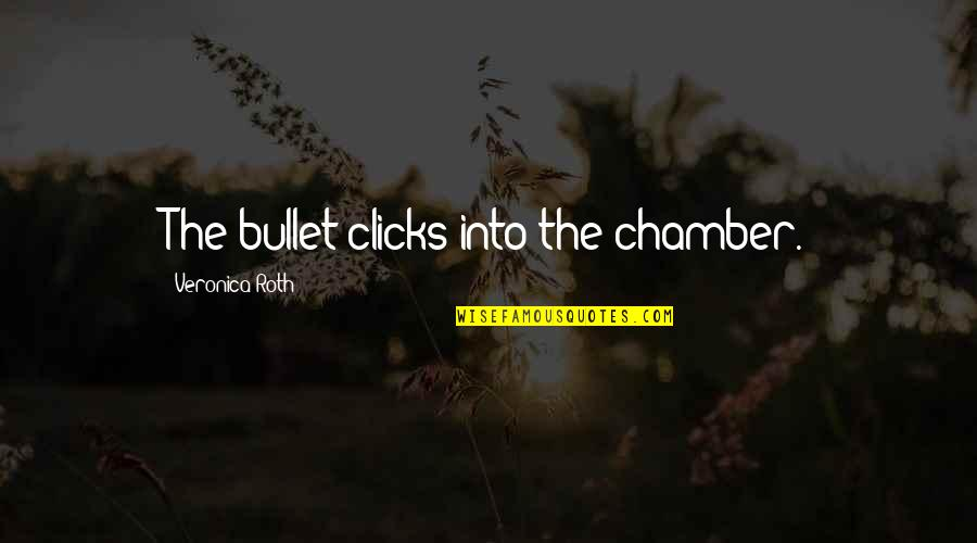 Bullet Quotes By Veronica Roth: The bullet clicks into the chamber.