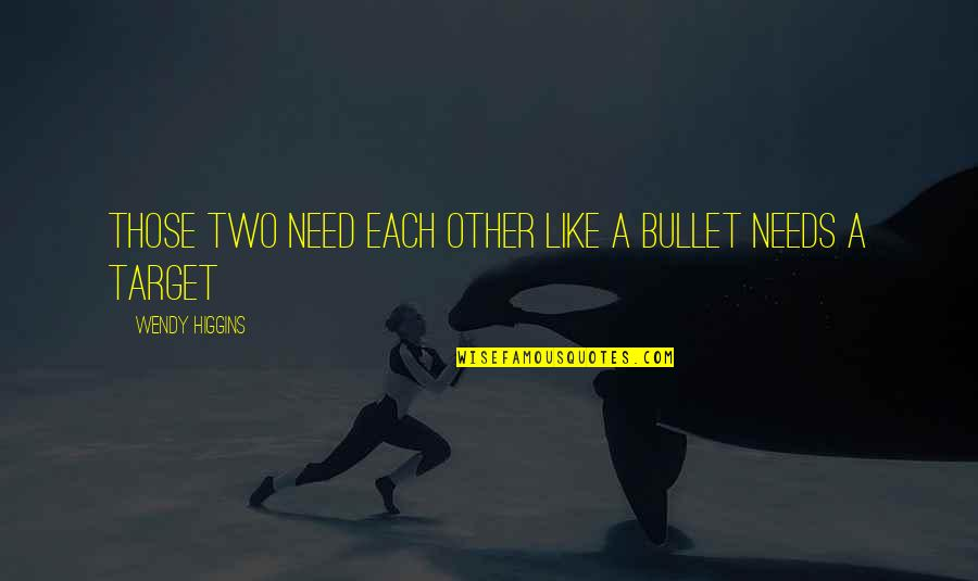 Bullet Quotes By Wendy Higgins: Those two need each other like a bullet