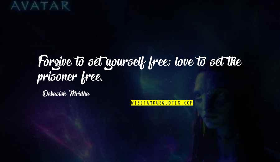 Bullfrog's Quotes By Debasish Mridha: Forgive to set yourself free; love to set
