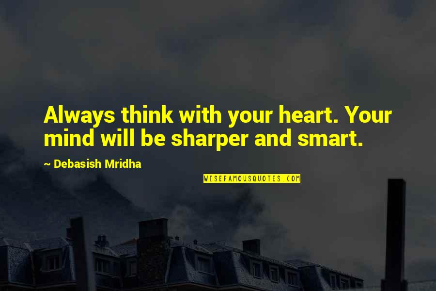 Bullfrog's Quotes By Debasish Mridha: Always think with your heart. Your mind will