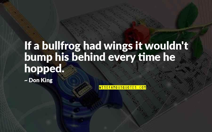 Bullfrog's Quotes By Don King: If a bullfrog had wings it wouldn't bump