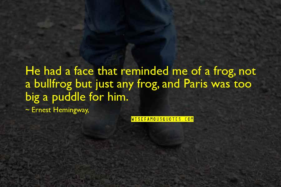 Bullfrog's Quotes By Ernest Hemingway,: He had a face that reminded me of