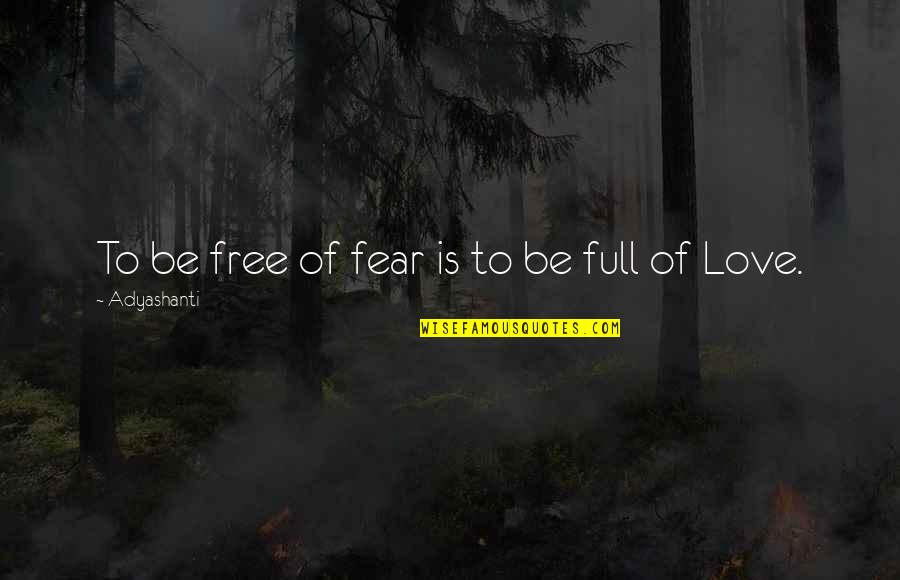 Bullhead Quotes By Adyashanti: To be free of fear is to be