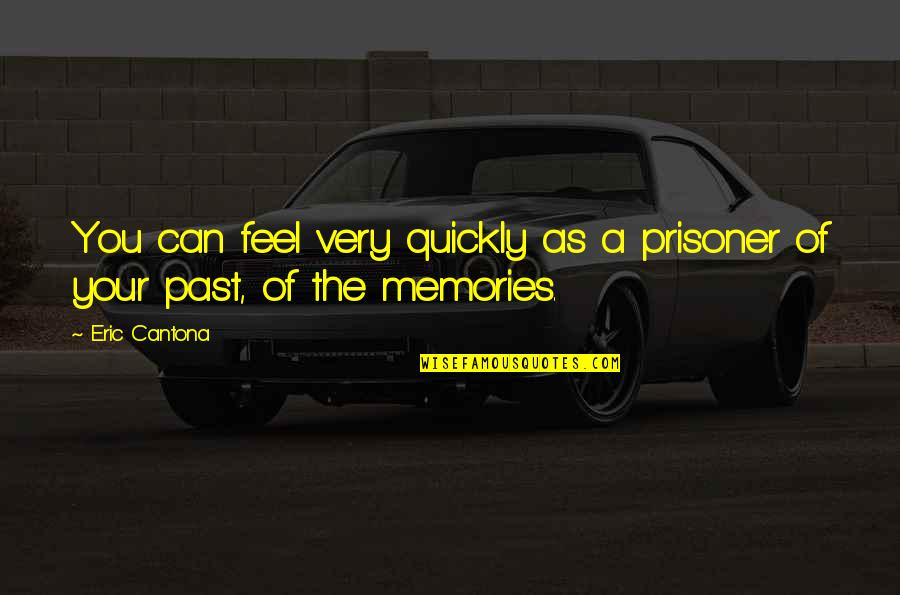Bullhead Quotes By Eric Cantona: You can feel very quickly as a prisoner