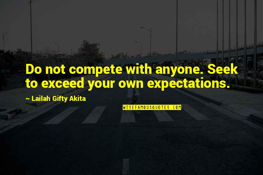 Bullhead Quotes By Lailah Gifty Akita: Do not compete with anyone. Seek to exceed