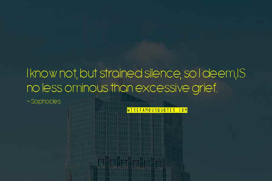 Bullhead Quotes By Sophocles: I know not, but strained silence, so I