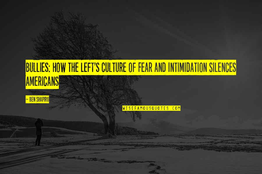 Bullies Quotes By Ben Shapiro: Bullies: How the Left's Culture of Fear and