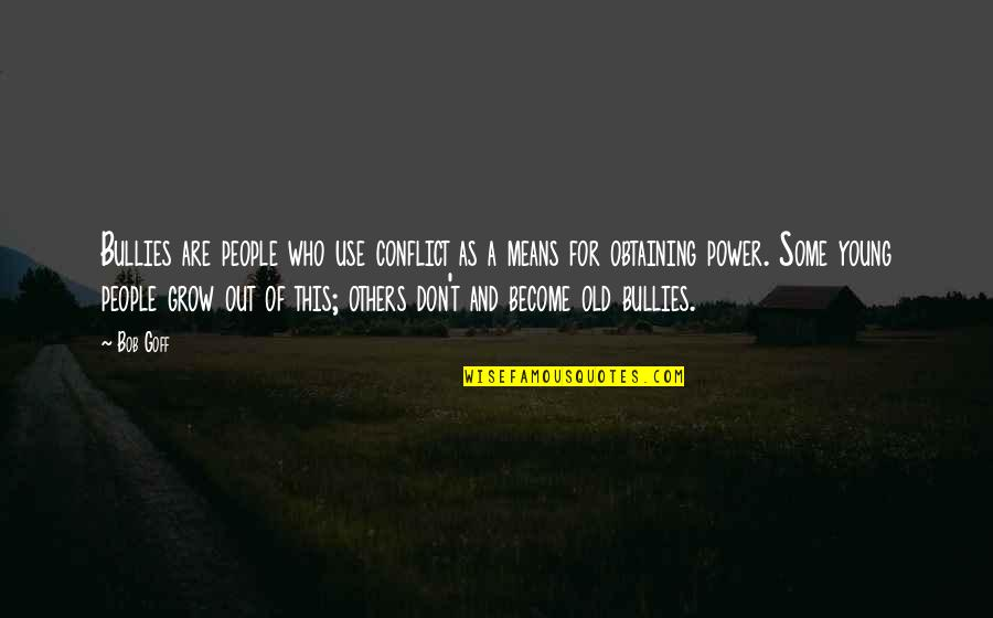 Bullies Quotes By Bob Goff: Bullies are people who use conflict as a