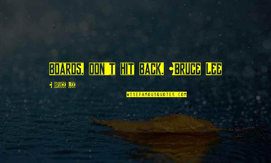 Bullies Quotes By Bruce Lee: Boards, don't hit back. ~Bruce Lee