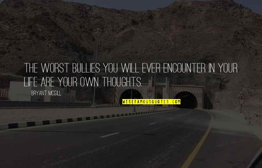 Bullies Quotes By Bryant McGill: The worst bullies you will ever encounter in