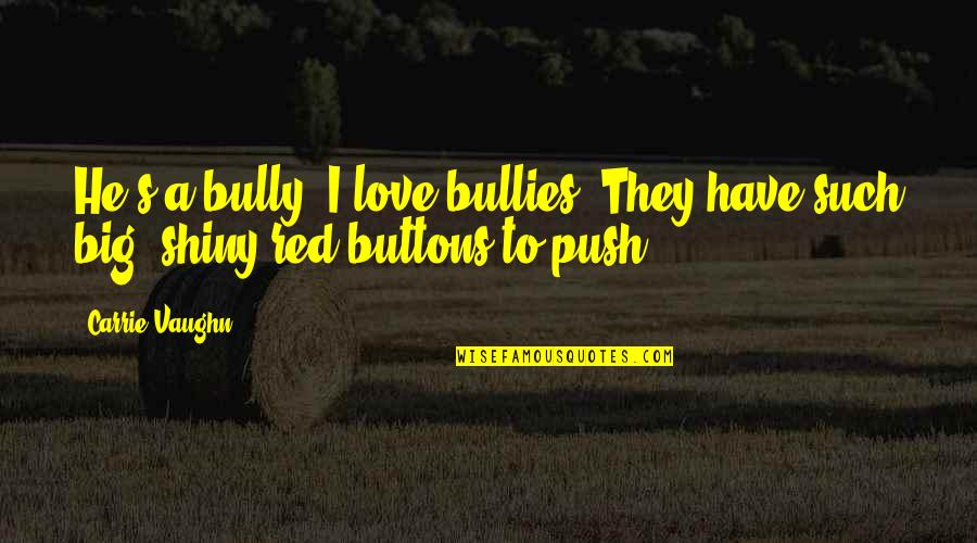 Bullies Quotes By Carrie Vaughn: He's a bully. I love bullies. They have