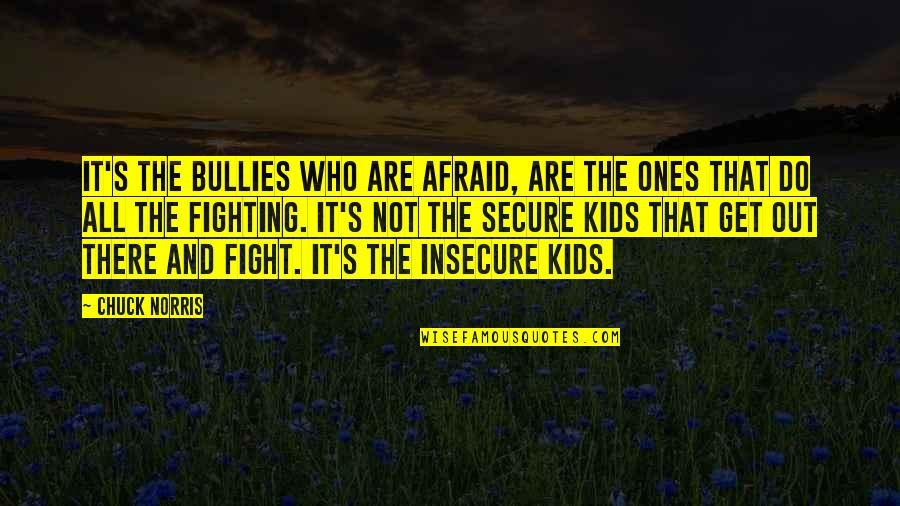 Bullies Quotes By Chuck Norris: It's the bullies who are afraid, are the