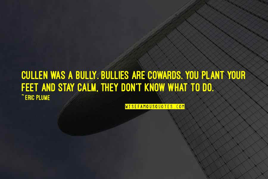 Bullies Quotes By Eric Plume: Cullen was a bully. Bullies are cowards. You