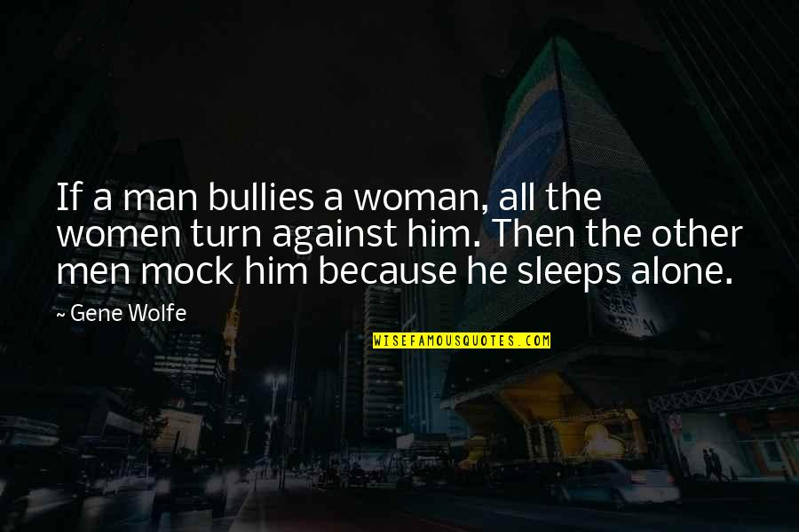 Bullies Quotes By Gene Wolfe: If a man bullies a woman, all the