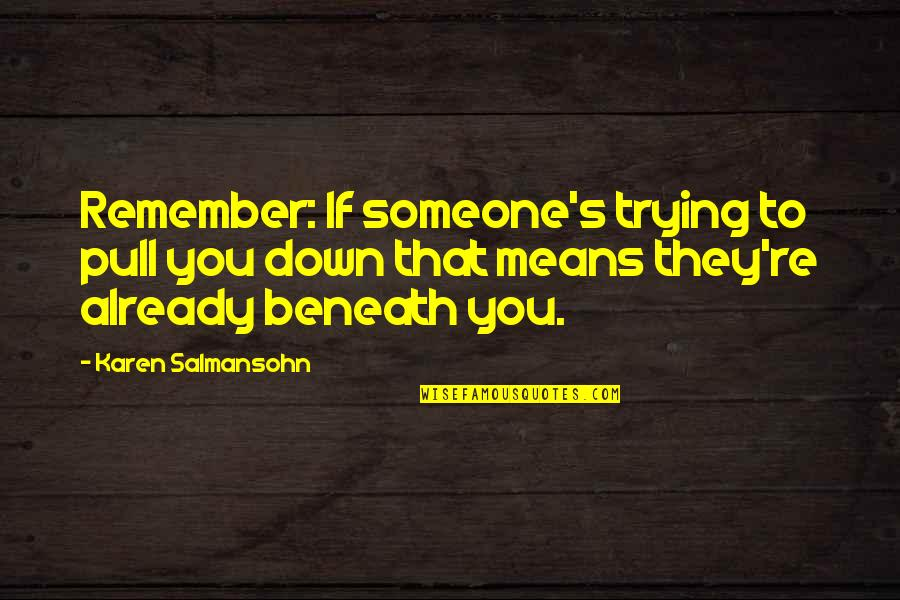 Bullies Quotes By Karen Salmansohn: Remember: If someone's trying to pull you down