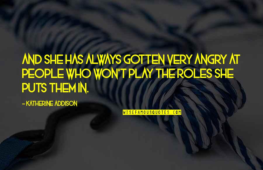 Bullies Quotes By Katherine Addison: And she has always gotten very angry at