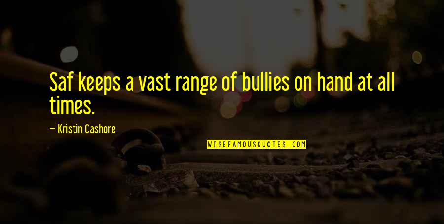 Bullies Quotes By Kristin Cashore: Saf keeps a vast range of bullies on
