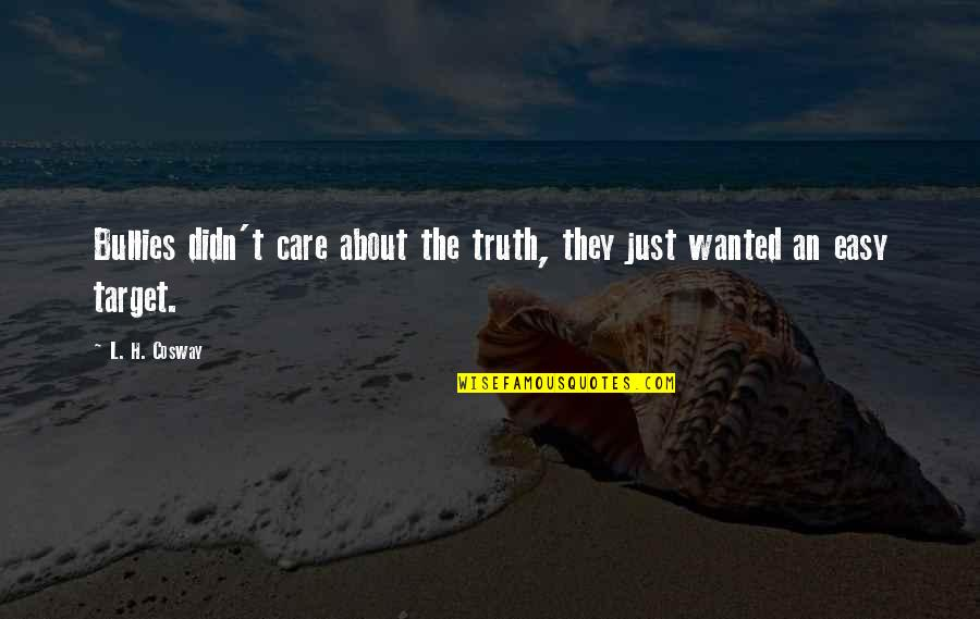 Bullies Quotes By L. H. Cosway: Bullies didn't care about the truth, they just