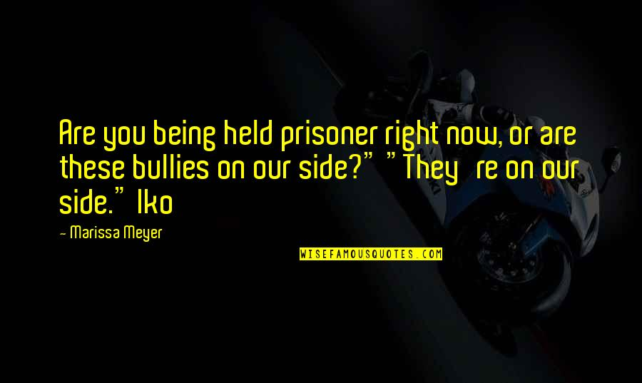 Bullies Quotes By Marissa Meyer: Are you being held prisoner right now, or