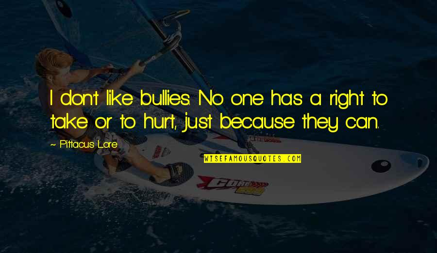Bullies Quotes By Pittacus Lore: I don't like bullies. No one has a