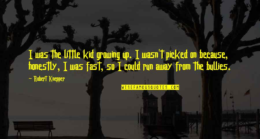 Bullies Quotes By Robert Knepper: I was the little kid growing up. I