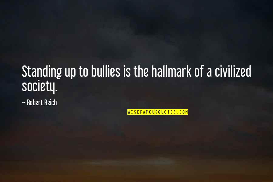 Bullies Quotes By Robert Reich: Standing up to bullies is the hallmark of
