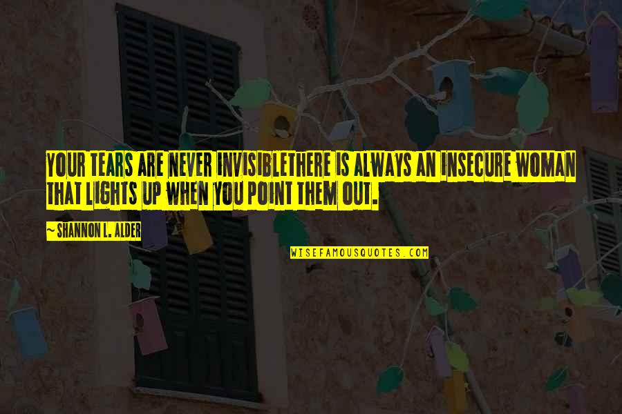 Bullies Quotes By Shannon L. Alder: Your tears are never invisiblethere is always an