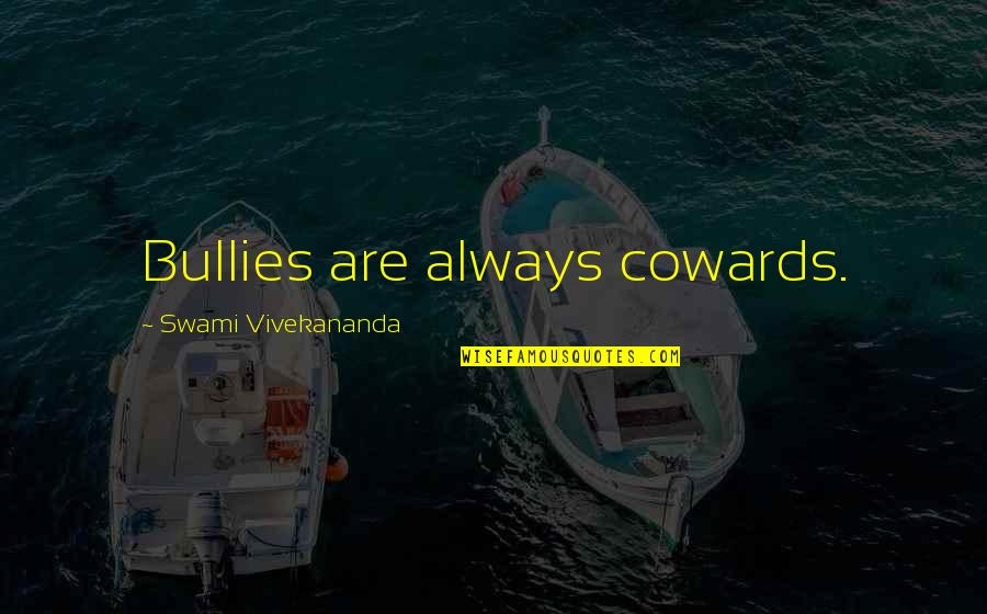 Bullies Quotes By Swami Vivekananda: Bullies are always cowards.