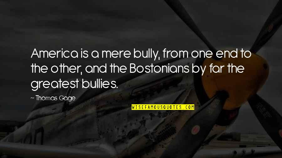Bullies Quotes By Thomas Gage: America is a mere bully, from one end