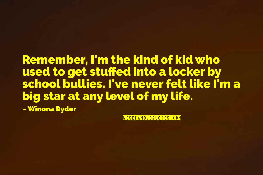 Bullies Quotes By Winona Ryder: Remember, I'm the kind of kid who used