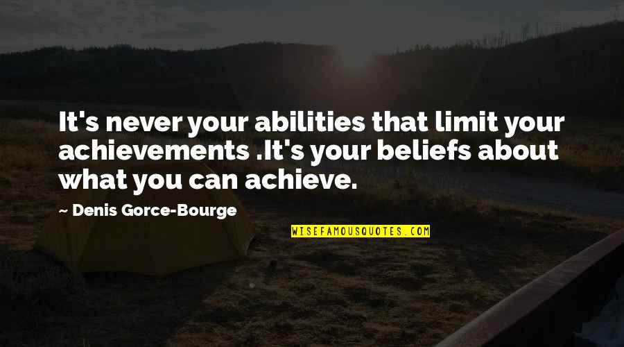 Bullshit Husband Quotes By Denis Gorce-Bourge: It's never your abilities that limit your achievements