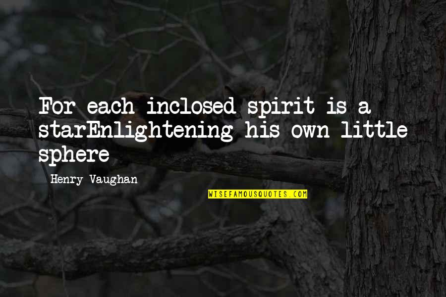 Bullshit Husband Quotes By Henry Vaughan: For each inclosed spirit is a starEnlightening his