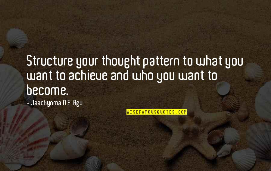 Bullshit Husband Quotes By Jaachynma N.E. Agu: Structure your thought pattern to what you want