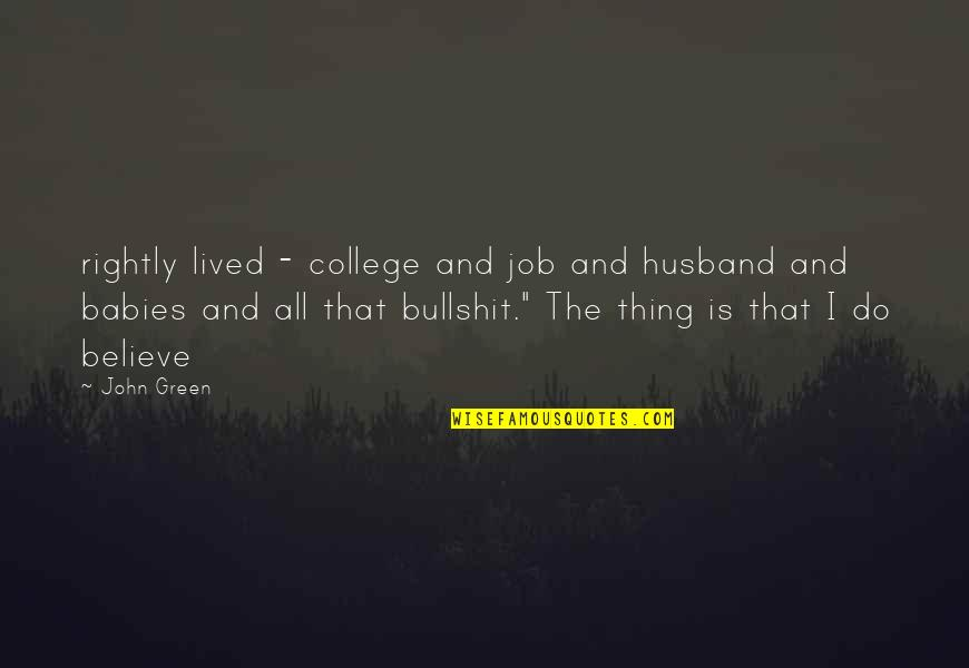 Bullshit Husband Quotes By John Green: rightly lived - college and job and husband