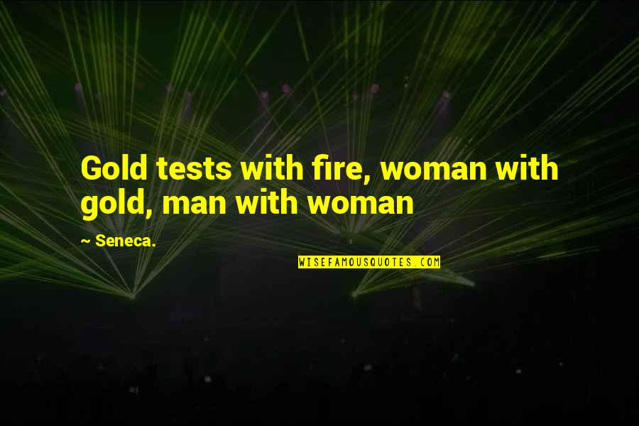 Bullshit Husband Quotes By Seneca.: Gold tests with fire, woman with gold, man