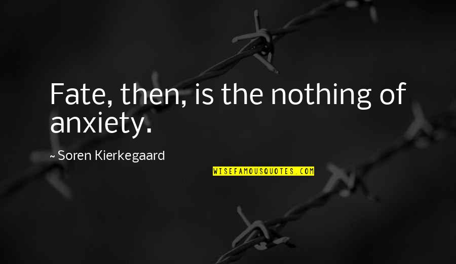 Bullshit Husband Quotes By Soren Kierkegaard: Fate, then, is the nothing of anxiety.