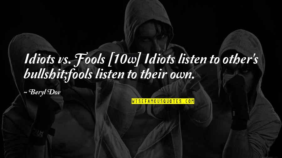 Bullshit's Quotes By Beryl Dov: Idiots vs. Fools [10w] Idiots listen to other's