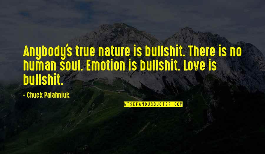 Bullshit's Quotes By Chuck Palahniuk: Anybody's true nature is bullshit. There is no