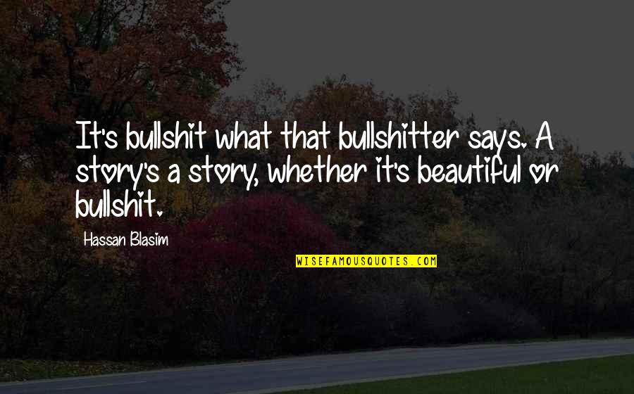 Bullshit's Quotes By Hassan Blasim: It's bullshit what that bullshitter says. A story's