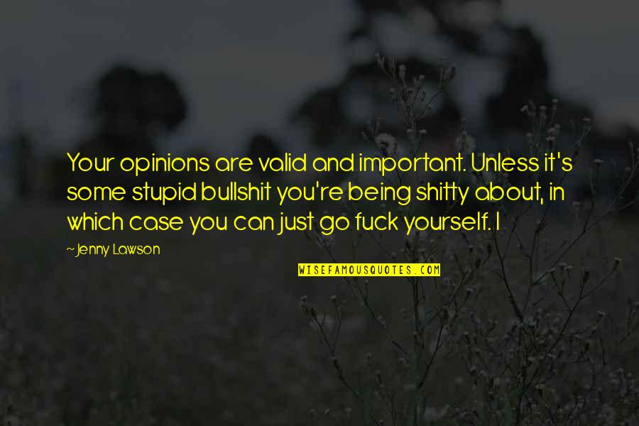 Bullshit's Quotes By Jenny Lawson: Your opinions are valid and important. Unless it's