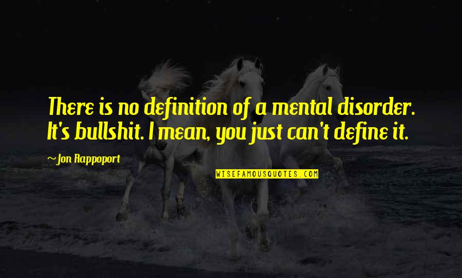 Bullshit's Quotes By Jon Rappoport: There is no definition of a mental disorder.