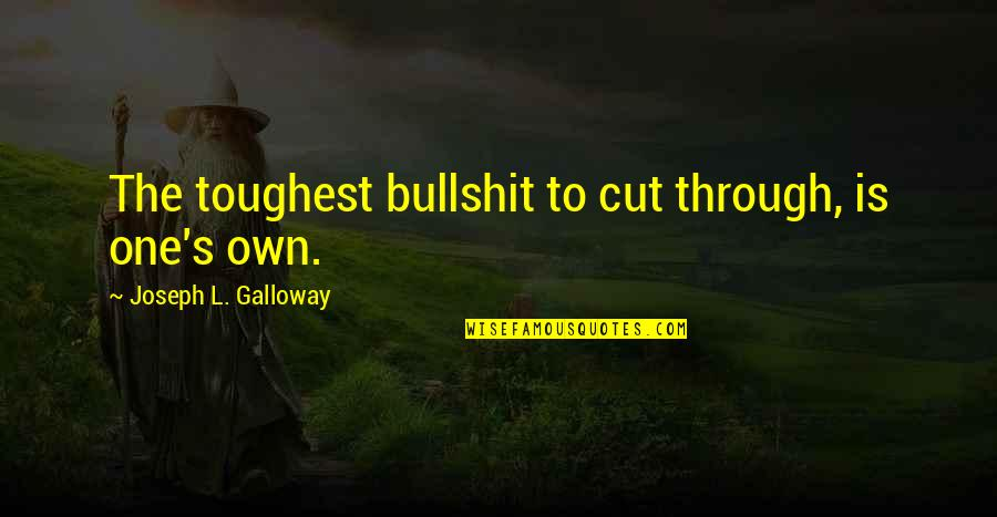 Bullshit's Quotes By Joseph L. Galloway: The toughest bullshit to cut through, is one's