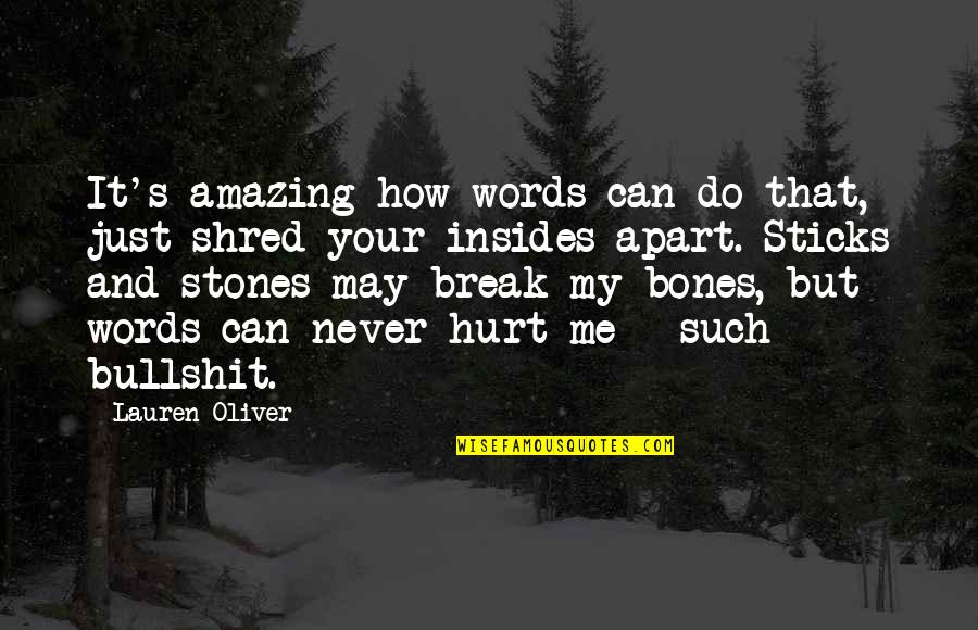 Bullshit's Quotes By Lauren Oliver: It's amazing how words can do that, just