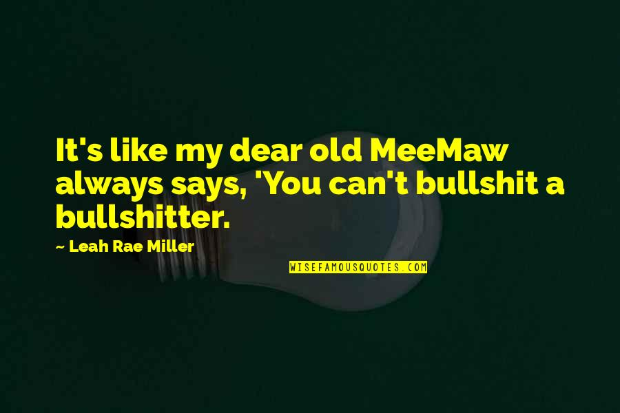 Bullshit's Quotes By Leah Rae Miller: It's like my dear old MeeMaw always says,